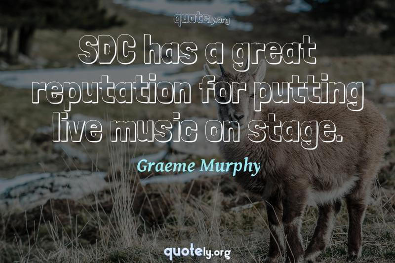 SDC has a great reputation for putting live music on stage. by Graeme Murphy