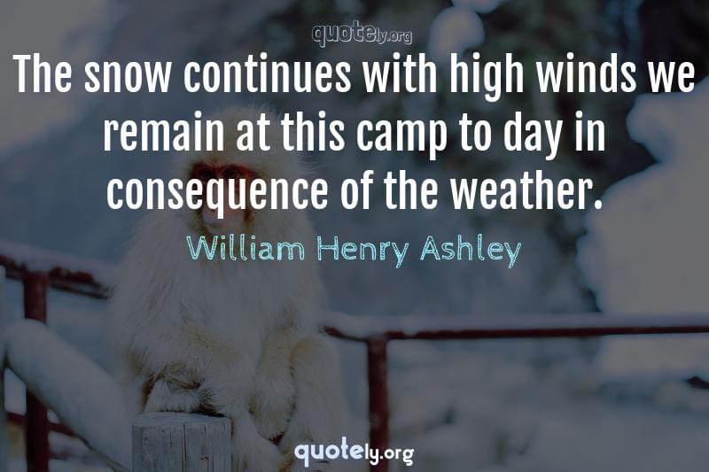 The snow continues with high winds we remain at this camp to day in consequence of the weather. by William Henry Ashley