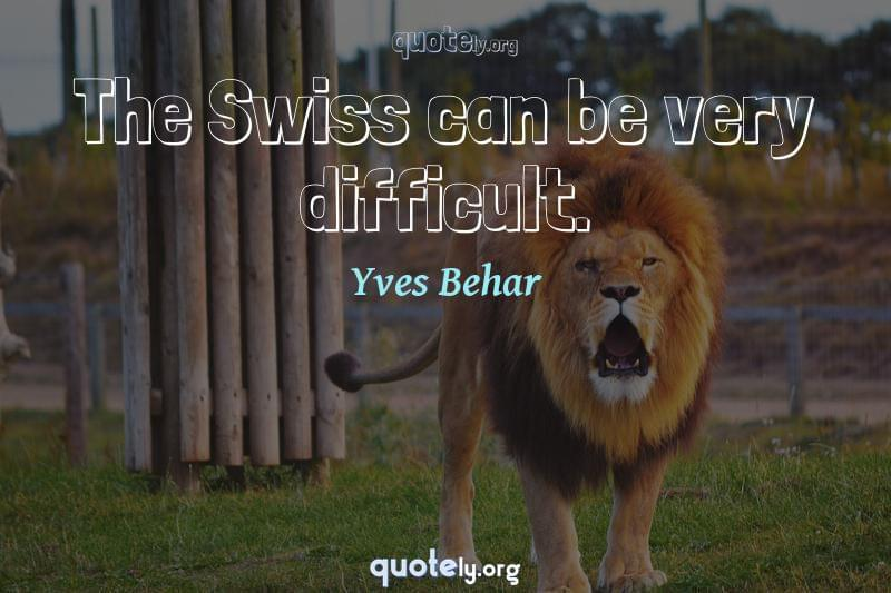 The Swiss can be very difficult. by Yves Behar