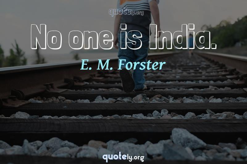 No one is India. by E. M. Forster