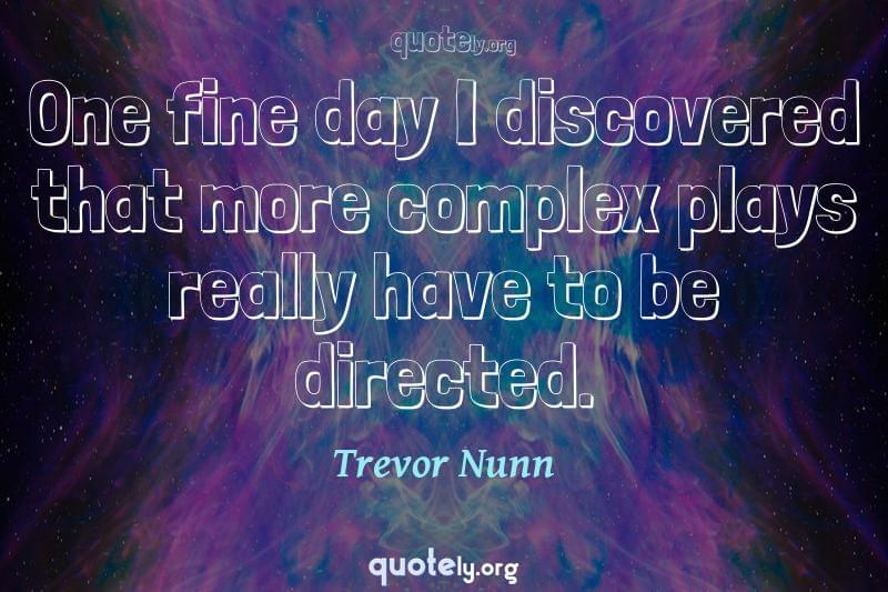 One fine day I discovered that more complex plays really have to be directed. by Trevor Nunn