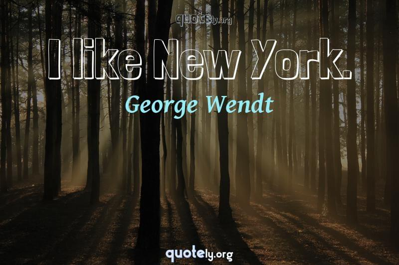 I like New York. by George Wendt