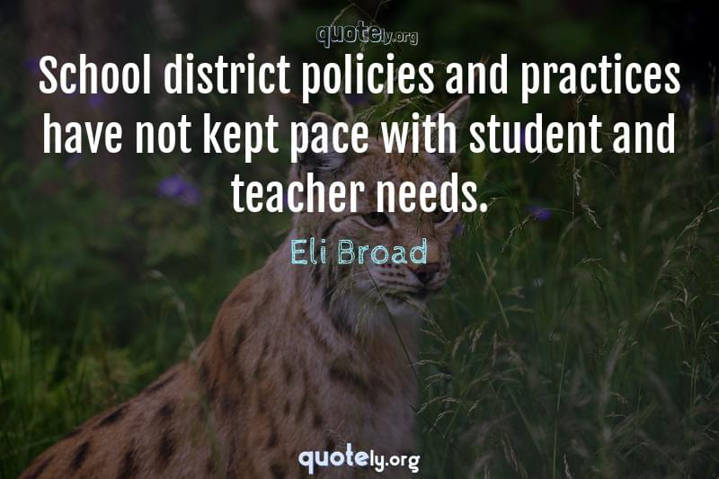 School district policies and practices have not kept pace with student and teacher needs. by Eli Broad
