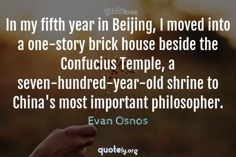 In my fifth year in Beijing, I moved into a one-story brick house beside the Confucius Temple, a seven-hundred-year-old shrine to China's most important philosopher. by Evan Osnos