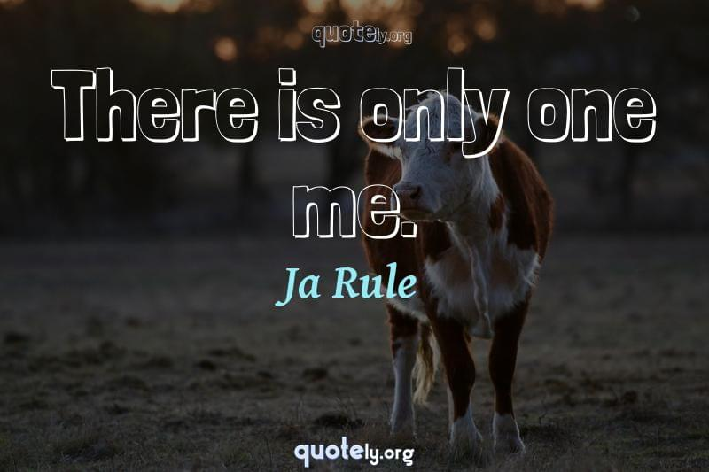 There is only one me. by Ja Rule