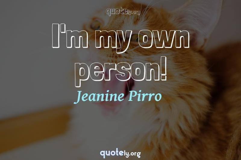 I'm my own person! by Jeanine Pirro