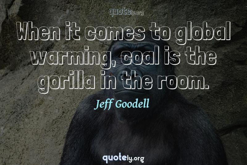 When it comes to global warming, coal is the gorilla in the room. by Jeff Goodell