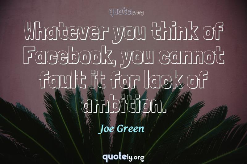 Whatever you think of Facebook, you cannot fault it for lack of ambition. by Joe Green