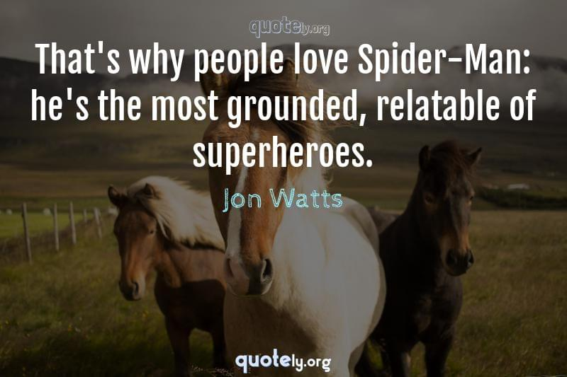 That's why people love Spider-Man: he's the most grounded, relatable of superheroes. by Jon Watts