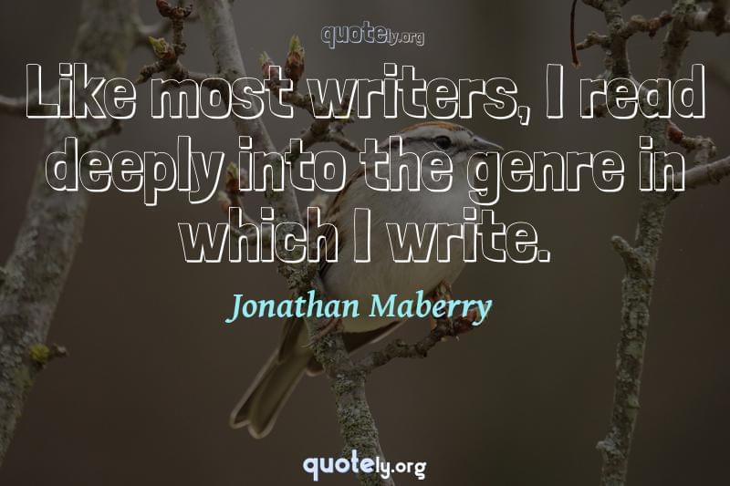 Like most writers, I read deeply into the genre in which I write. by Jonathan Maberry