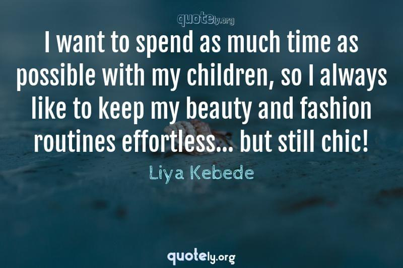 I want to spend as much time as possible with my children, so I always like to keep my beauty and fashion routines effortless... but still chic! by Liya Kebede