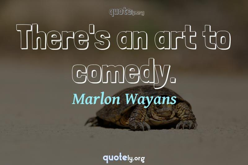 There's an art to comedy. by Marlon Wayans