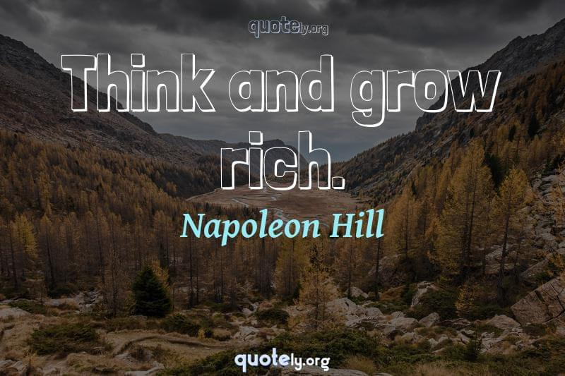 Think and grow rich. by Napoleon Hill