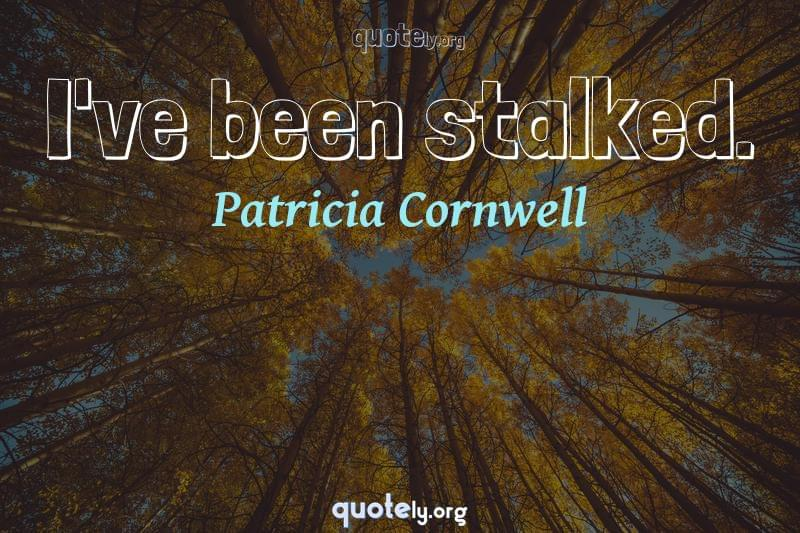 I've been stalked. by Patricia Cornwell