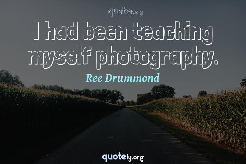 I had been teaching myself photography. by Ree Drummond