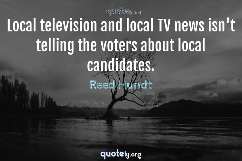 Local television and local TV news isn't telling the voters about local candidates. by Reed Hundt