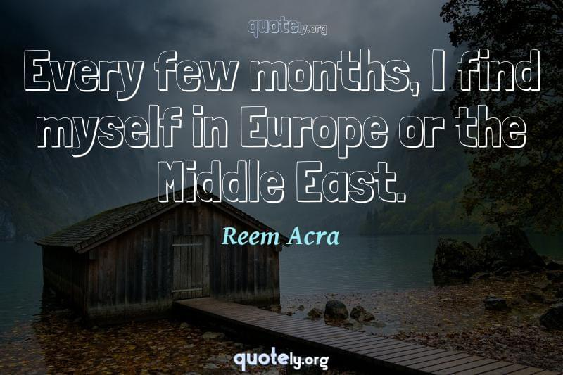 Every few months, I find myself in Europe or the Middle East. by Reem Acra