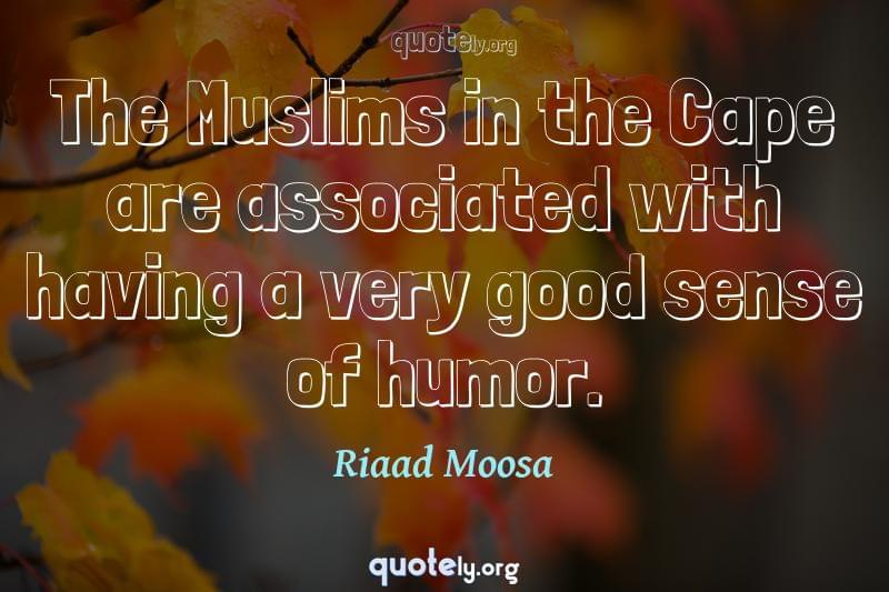 The Muslims in the Cape are associated with having a very good sense of humor. by Riaad Moosa