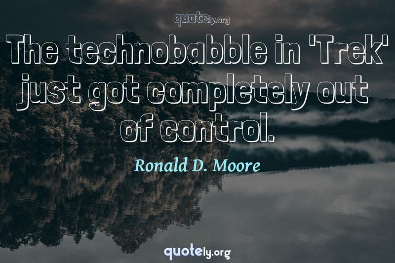 The technobabble in 'Trek' just got completely out of control. by Ronald D. Moore