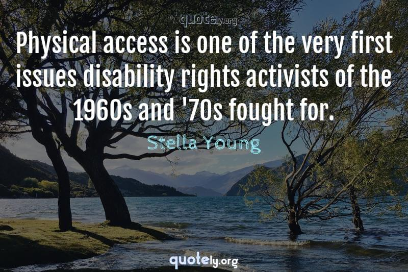 Physical access is one of the very first issues disability rights activists of the 1960s and '70s fought for. by Stella Young