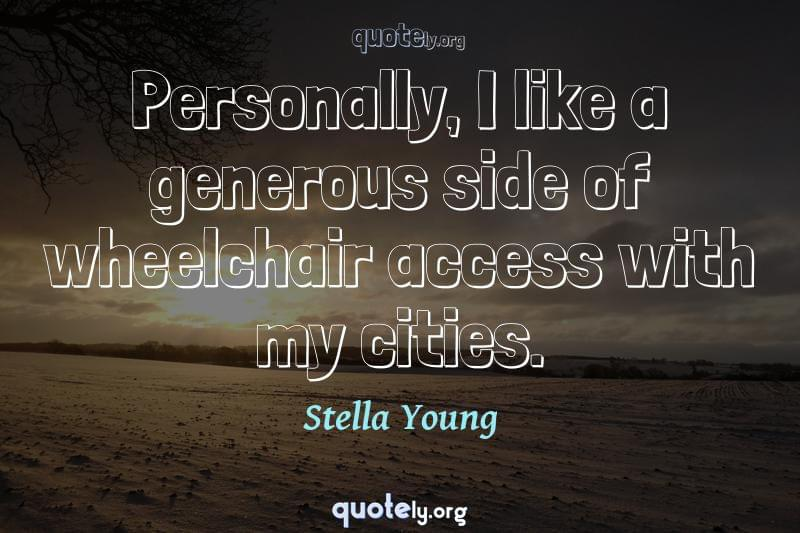 Personally, I like a generous side of wheelchair access with my cities. by Stella Young