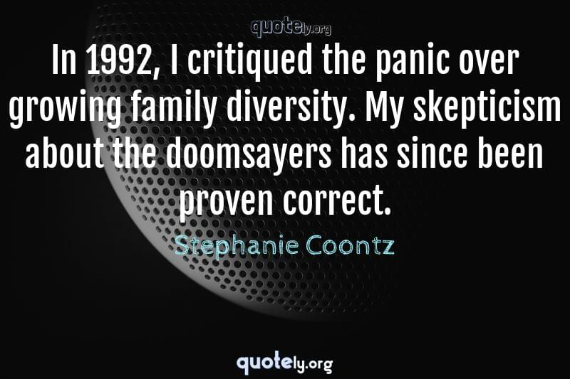 In 1992, I critiqued the panic over growing family diversity. My skepticism about the doomsayers has since been proven correct. by Stephanie Coontz
