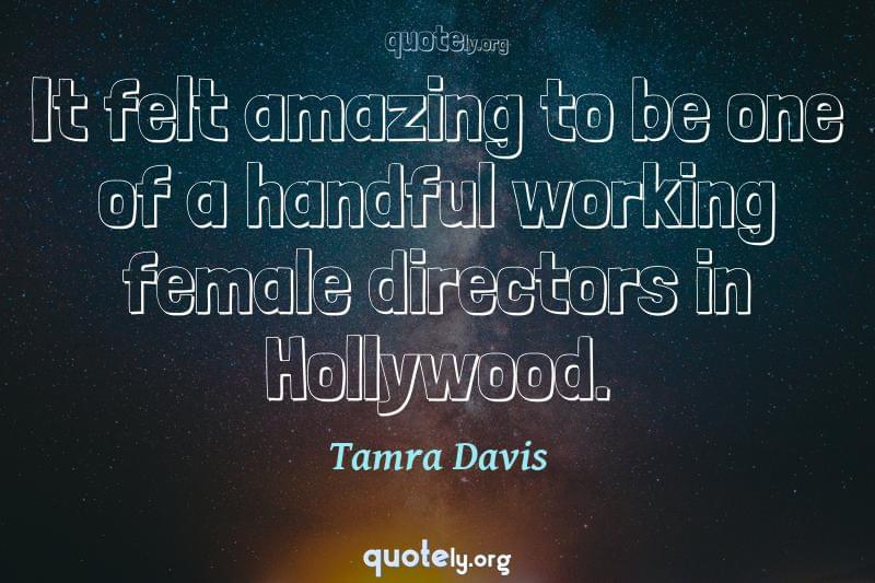 It felt amazing to be one of a handful working female directors in Hollywood. by Tamra Davis