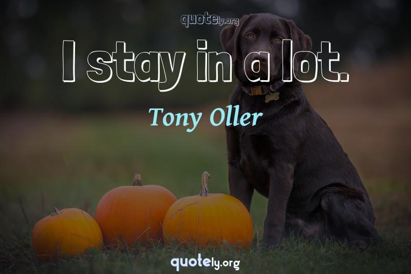 I stay in a lot. by Tony Oller
