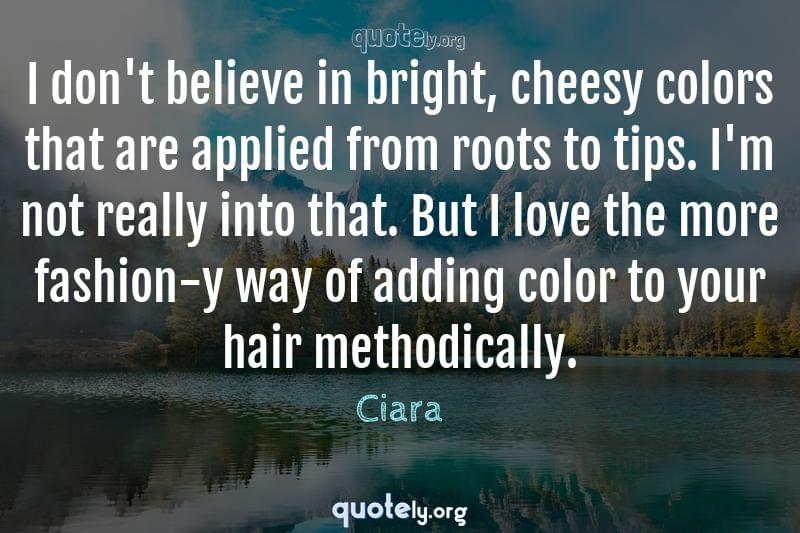 I don't believe in bright, cheesy colors that are applied from roots to tips. I'm not really into that. But I love the more fashion-y way of adding color to your hair methodically. by Ciara