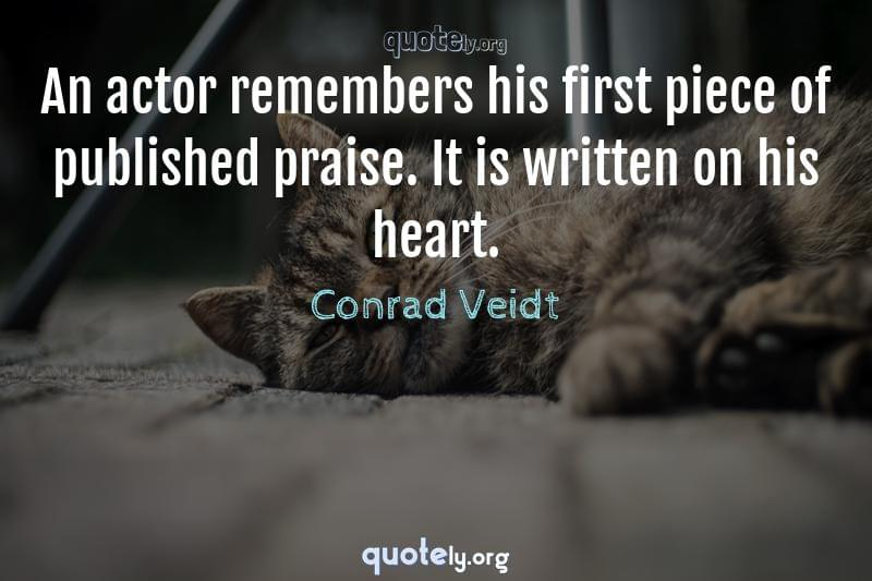 An actor remembers his first piece of published praise. It is written on his heart. by Conrad Veidt