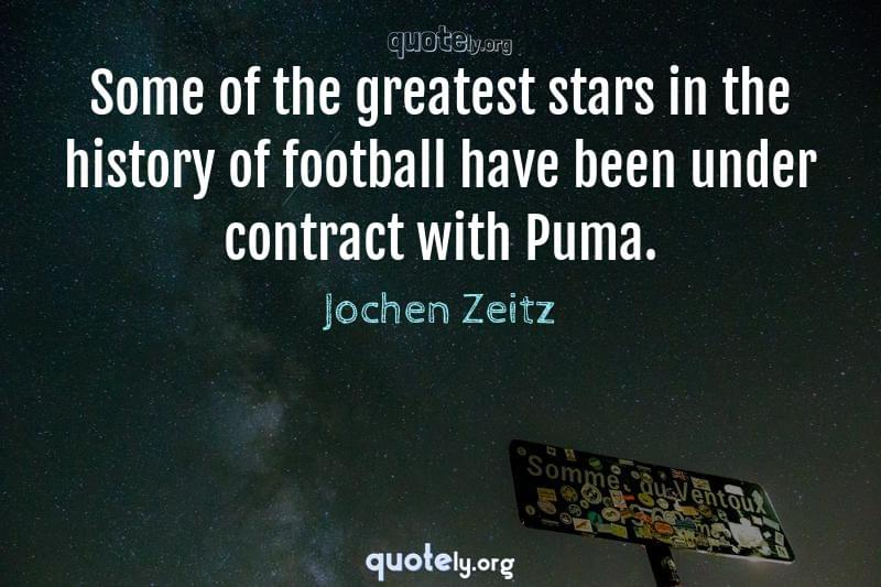 Some of the greatest stars in the history of football have been under contract with Puma. by Jochen Zeitz