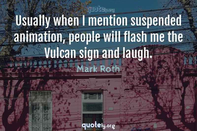 Usually when I mention suspended animation, people will flash me the Vulcan sign and laugh. by Mark Roth