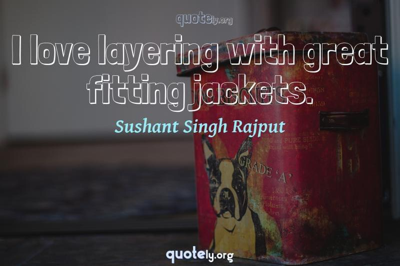 I love layering with great fitting jackets. by Sushant Singh Rajput