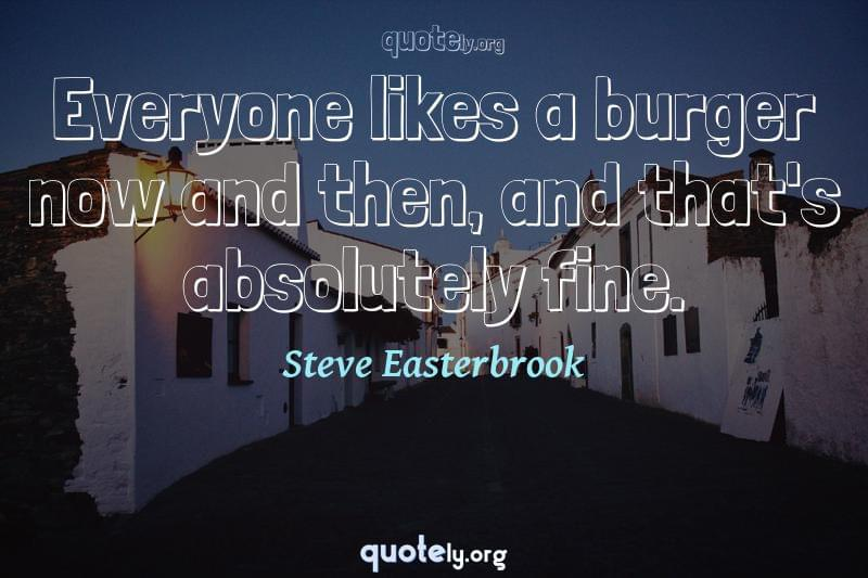 Everyone likes a burger now and then, and that's absolutely fine. by Steve Easterbrook