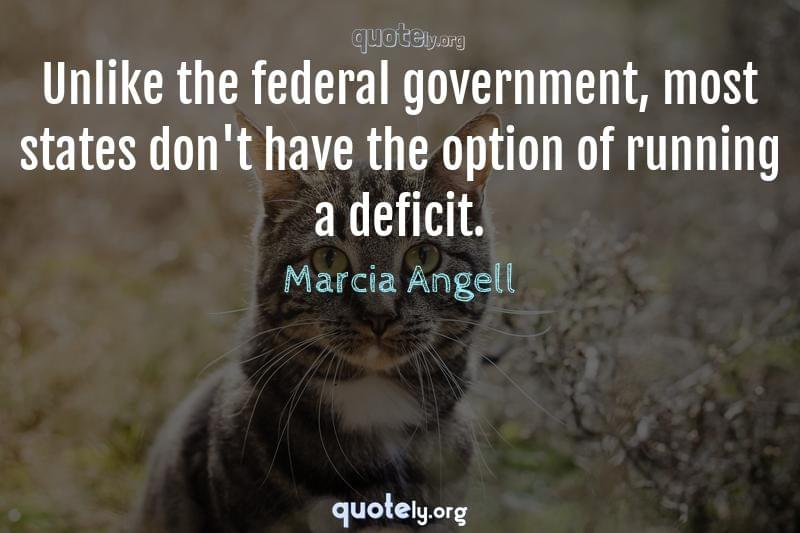 Unlike the federal government, most states don't have the option of running a deficit. by Marcia Angell