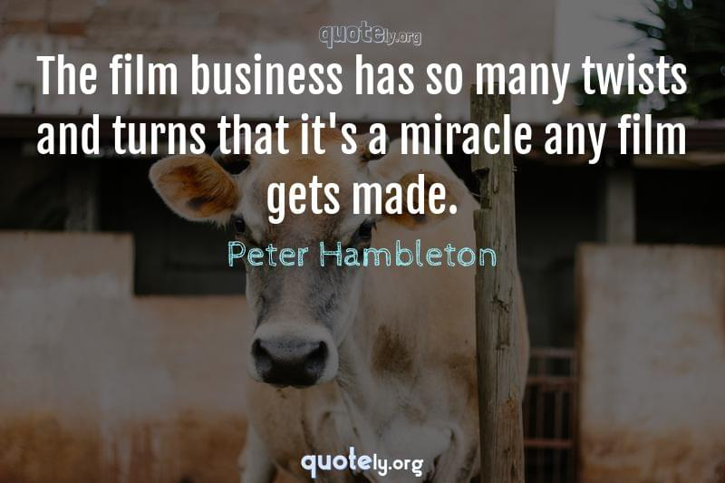 The film business has so many twists and turns that it's a miracle any film gets made. by Peter Hambleton