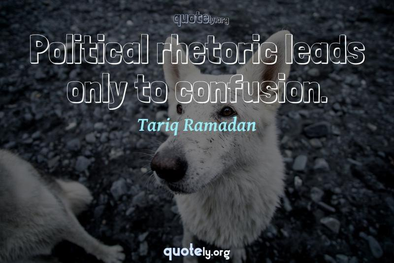 Political rhetoric leads only to confusion. by Tariq Ramadan