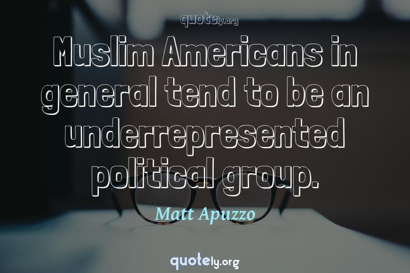 Muslim Americans in general tend to be an underrepresented political group. by Matt Apuzzo