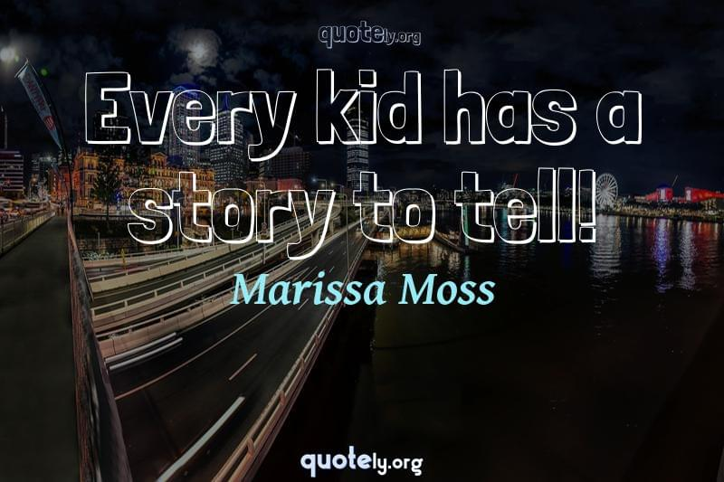 Every kid has a story to tell! by Marissa Moss