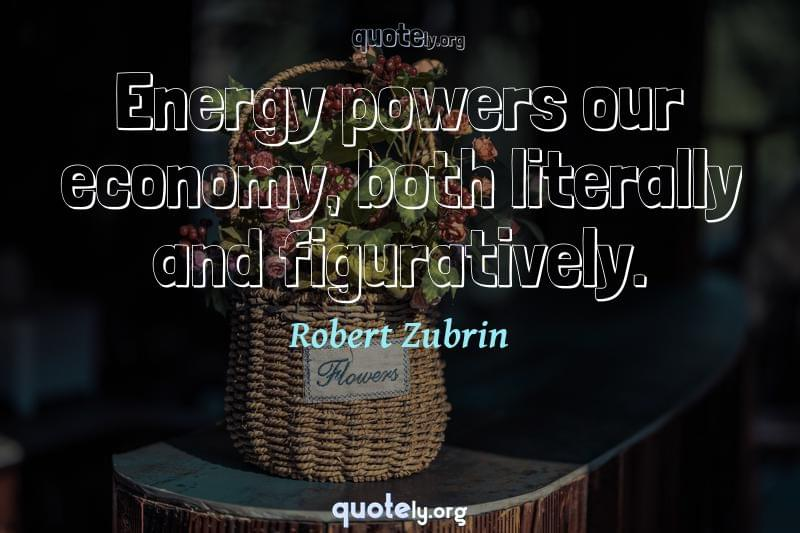 Energy powers our economy, both literally and figuratively. by Robert Zubrin