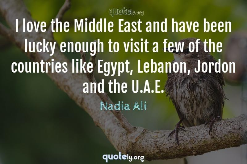 I love the Middle East and have been lucky enough to visit a few of the countries like Egypt, Lebanon, Jordon and the U.A.E. by Nadia Ali