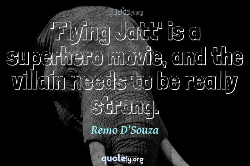 'Flying Jatt' is a superhero movie, and the villain needs to be really strong. by Remo D'Souza