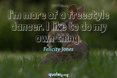 Photo Quote of I'm more of a freestyle dancer. I like to do my own thing.