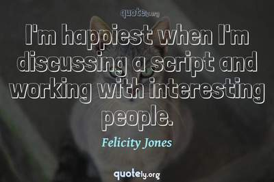 Photo Quote of I'm happiest when I'm discussing a script and working with interesting people.