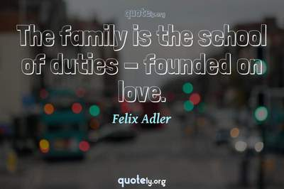 Photo Quote of The family is the school of duties - founded on love.