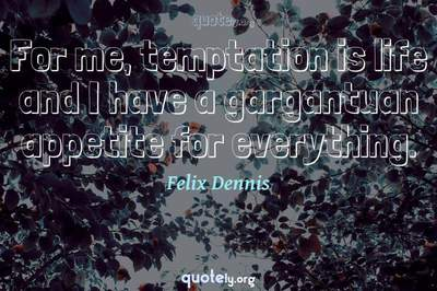 Photo Quote of For me, temptation is life and I have a gargantuan appetite for everything.