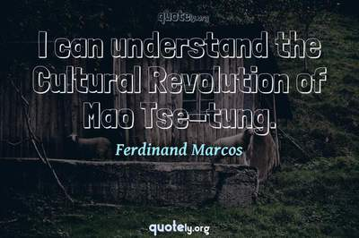 Photo Quote of I can understand the Cultural Revolution of Mao Tse-tung.