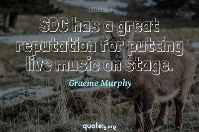 Photo Quote of SDC has a great reputation for putting live music on stage.