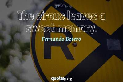 Photo Quote of The circus leaves a sweet memory.