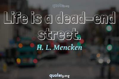 Photo Quote of Life is a dead-end street.